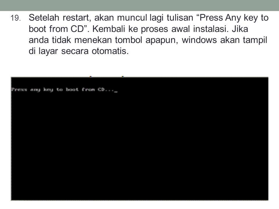 """19. Setelah restart, akan muncul lagi tulisan """"Press Any key to boot from CD"""". Kembali ke proses awal instalasi. Jika anda tidak menekan tombol apapun"""
