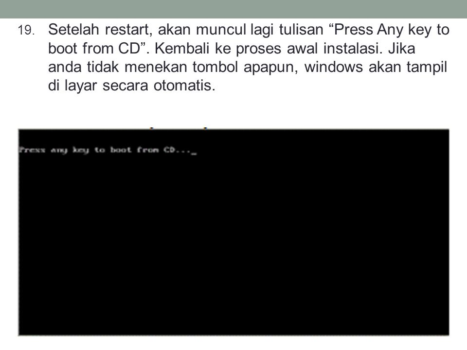 19.Setelah restart, akan muncul lagi tulisan Press Any key to boot from CD .