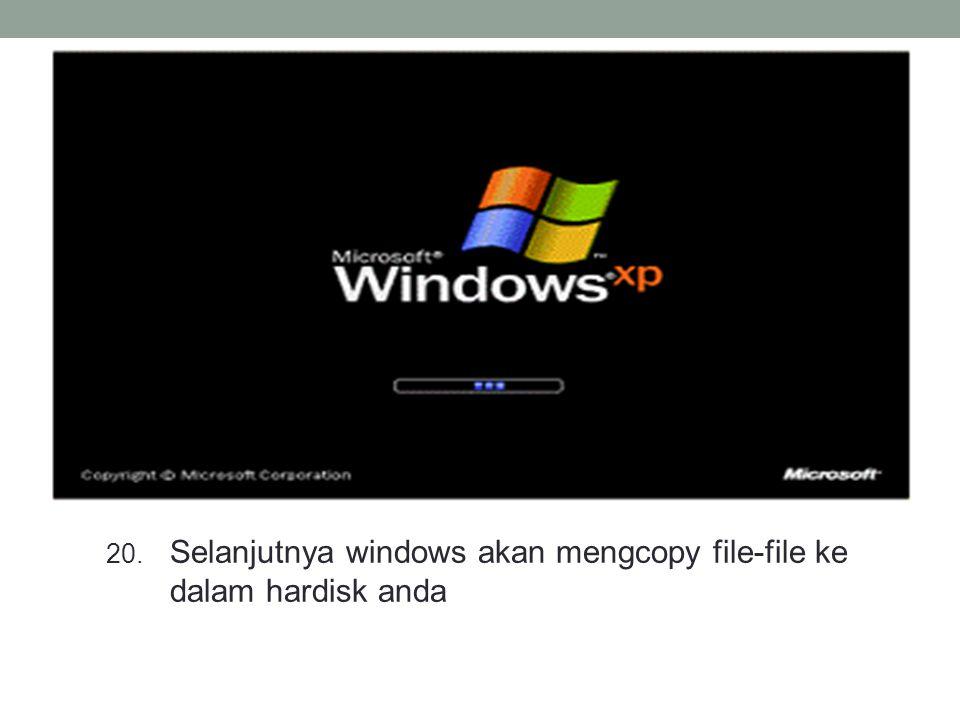 20. Selanjutnya windows akan mengcopy file-file ke dalam hardisk anda