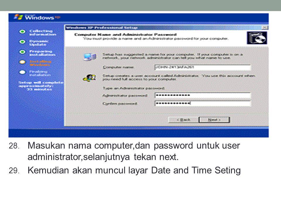 28. Masukan nama computer,dan password untuk user administrator,selanjutnya tekan next. 29. Kemudian akan muncul layar Date and Time Seting
