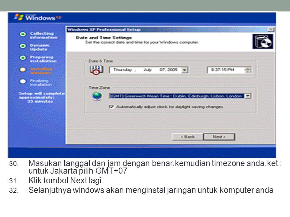 30. Masukan tanggal dan jam dengan benar.kemudian timezone anda.ket : untuk Jakarta pilih GMT+07 31. Klik tombol Next lagi. 32. Selanjutnya windows ak