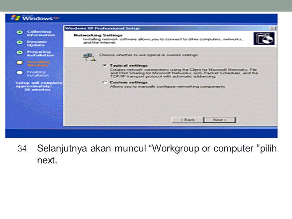 34. Selanjutnya akan muncul Workgroup or computer pilih next.