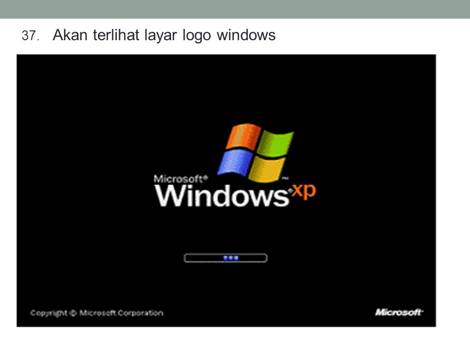 37. Akan terlihat layar logo windows