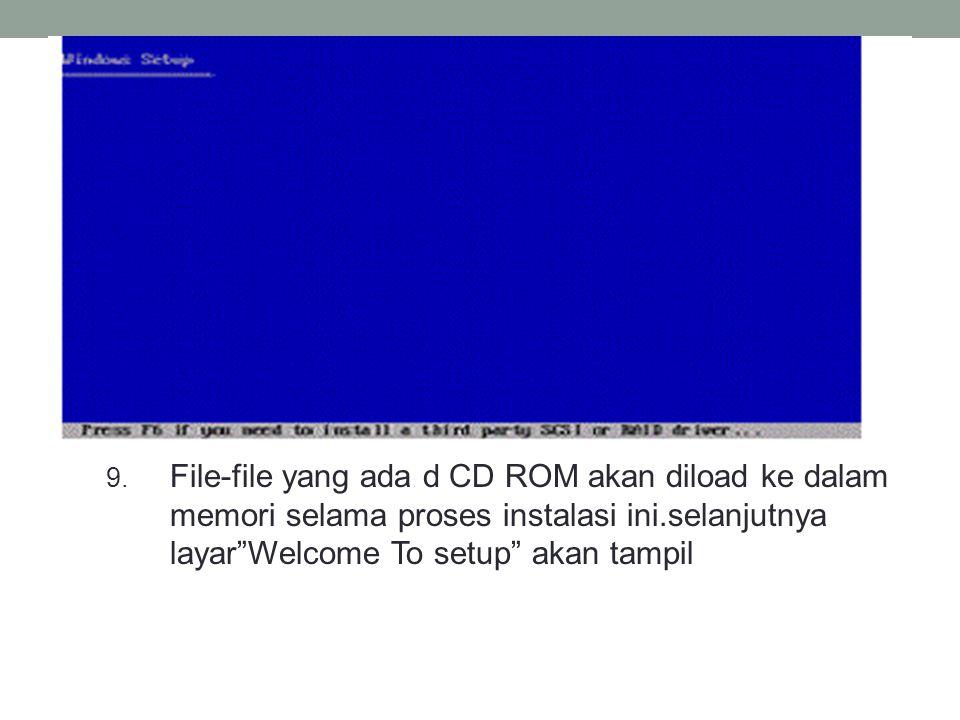 """9. File-file yang ada d CD ROM akan diload ke dalam memori selama proses instalasi ini.selanjutnya layar""""Welcome To setup"""" akan tampil"""