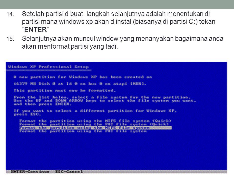 """14. Setelah partisi d buat, langkah selanjutnya adalah menentukan di partisi mana windows xp akan d instal (biasanya di partisi C:) tekan """"ENTER"""" 15."""