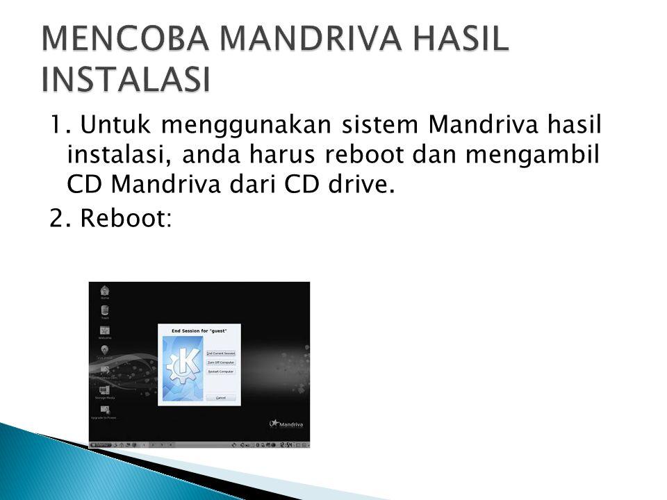 1. Untuk menggunakan sistem Mandriva hasil instalasi, anda harus reboot dan mengambil CD Mandriva dari CD drive. 2. Reboot: