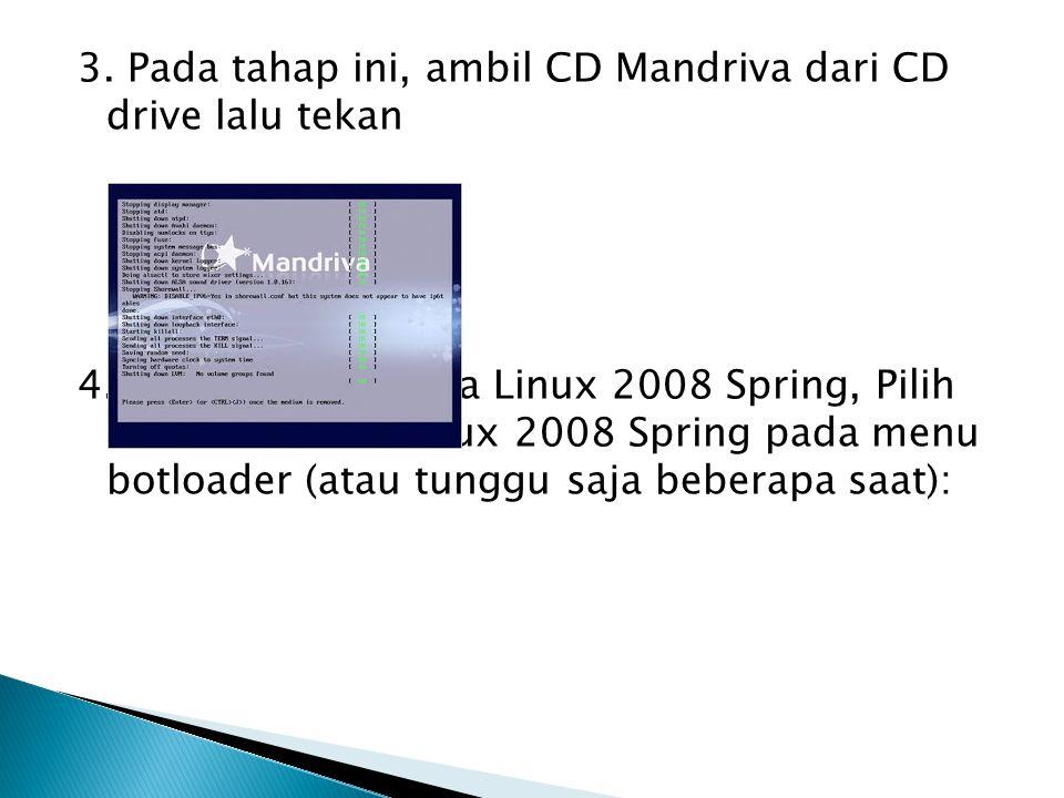 3. Pada tahap ini, ambil CD Mandriva dari CD drive lalu tekan 4. Memulai Mandriva Linux 2008 Spring, Pilih Boot Mandriva Linux 2008 Spring pada menu b