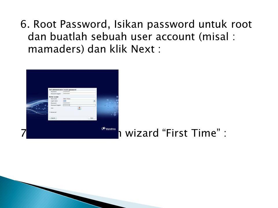 """6. Root Password, Isikan password untuk root dan buatlah sebuah user account (misal : mamaders) dan klik Next : 7. Akan ditampilkan wizard """"First Time"""