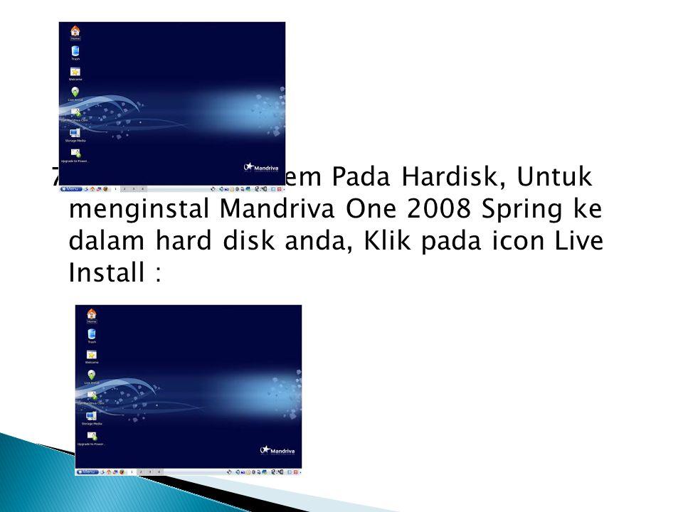 7. Menginstal System Pada Hardisk, Untuk menginstal Mandriva One 2008 Spring ke dalam hard disk anda, Klik pada icon Live Install :