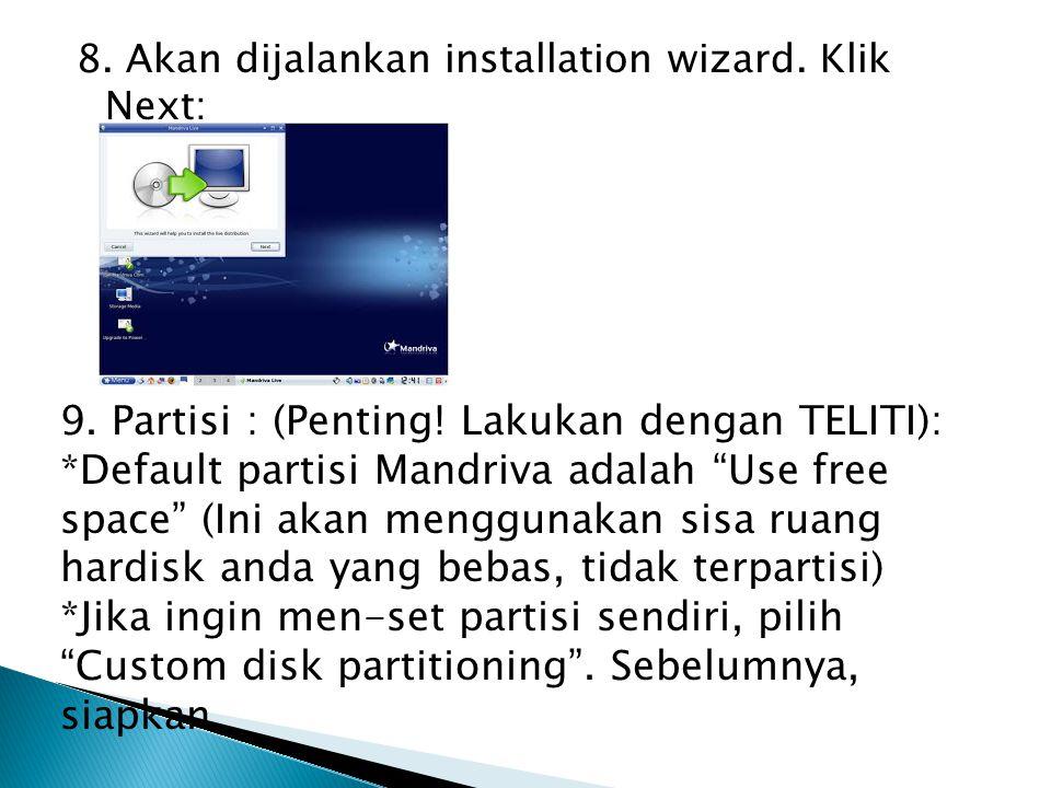 "8. Akan dijalankan installation wizard. Klik Next: 9. Partisi : (Penting! Lakukan dengan TELITI): *Default partisi Mandriva adalah ""Use free space"" (I"