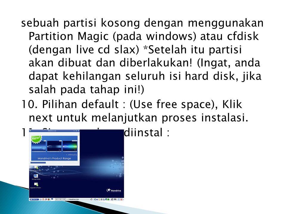 sebuah partisi kosong dengan menggunakan Partition Magic (pada windows) atau cfdisk (dengan live cd slax) *Setelah itu partisi akan dibuat dan diberla