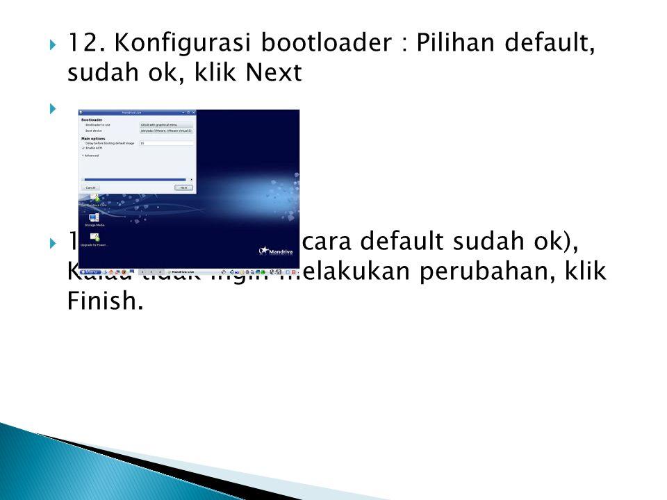  12. Konfigurasi bootloader : Pilihan default, sudah ok, klik Next   13. Menu Boot : (secara default sudah ok), Kalau tidak ingin melakukan perubah