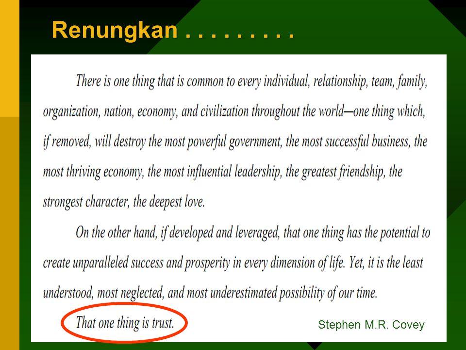 Renungkan......... Stephen M.R. Covey