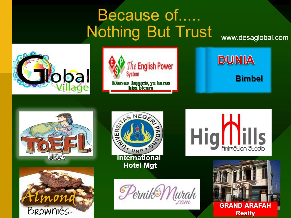 Because of..... Nothing But Trust Bimbel Almond GRAND ARAFAH Realty International Hotel Mgt www.desaglobal.com