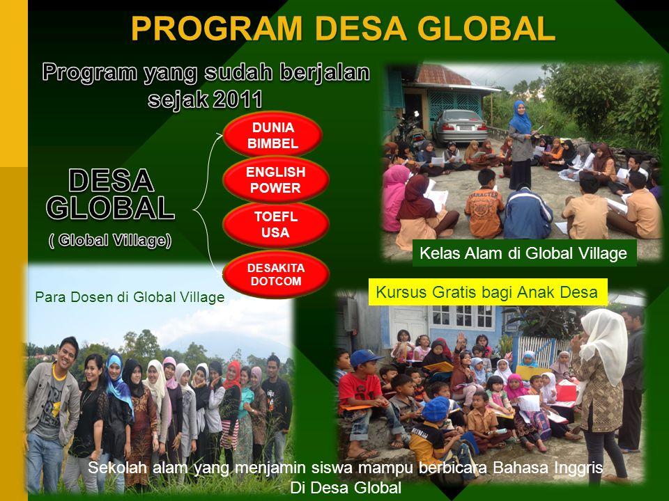 PROGRAM DESA GLOBAL Para Dosen di Global Village Kelas Alam di Global Village Kursus Gratis bagi Anak Desa TOEFL USA DESAKITA DOTCOM DUNIA BIMBEL ENGLISH POWER Sekolah alam yang menjamin siswa mampu berbicara Bahasa Inggris Di Desa Global