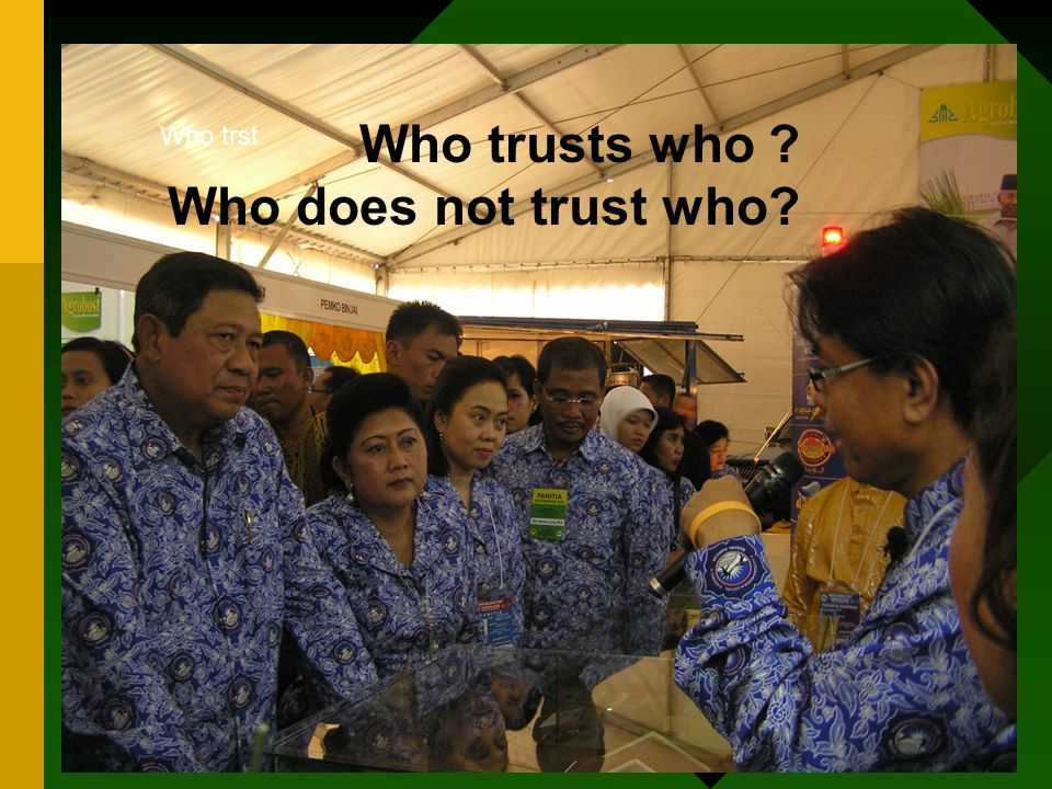 Who trst Who trusts who ? Who does not trust who?