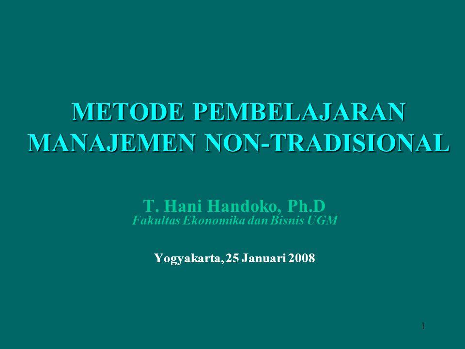 1 METODE PEMBELAJARAN MANAJEMEN NON-TRADISIONAL T. Hani Handoko, Ph.D Fakultas Ekonomika dan Bisnis UGM Yogyakarta, 25 Januari 2008