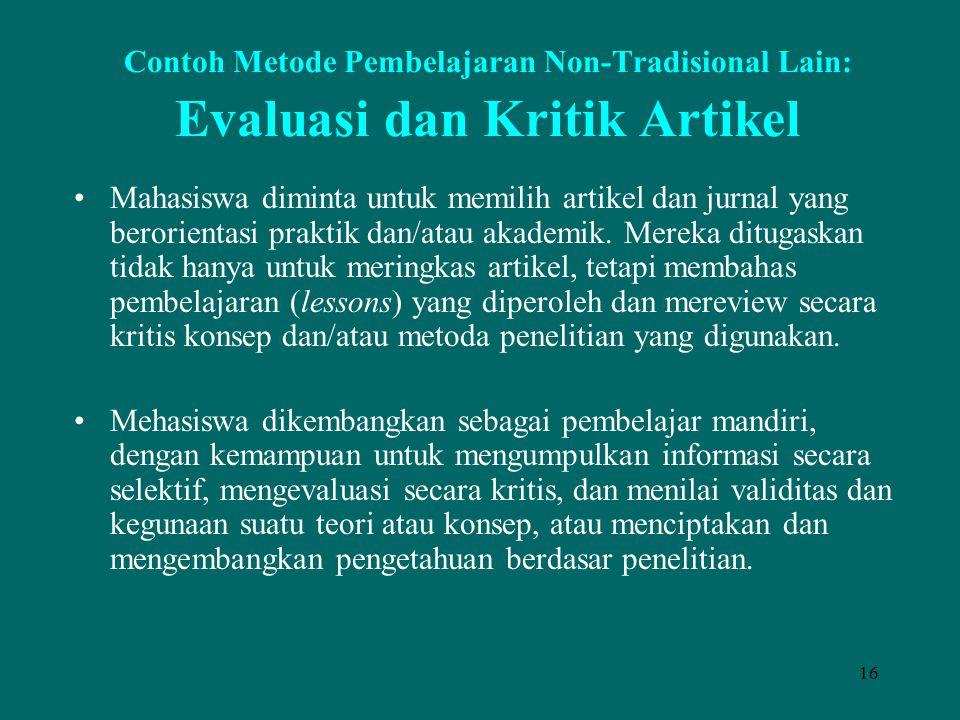 16 Contoh Metode Pembelajaran Non-Tradisional Lain: Evaluasi dan Kritik Artikel Mahasiswa diminta untuk memilih artikel dan jurnal yang berorientasi p