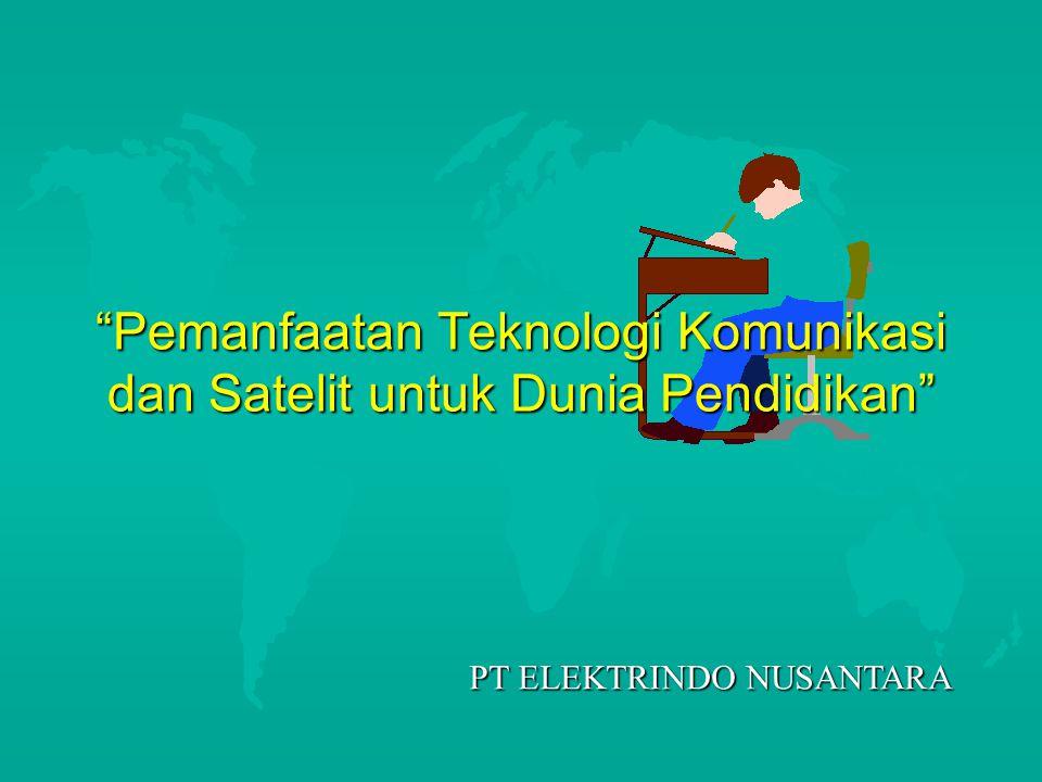 """""""Pemanfaatan Teknologi Komunikasi dan Satelit untuk Dunia Pendidikan"""" PT ELEKTRINDO NUSANTARA"""