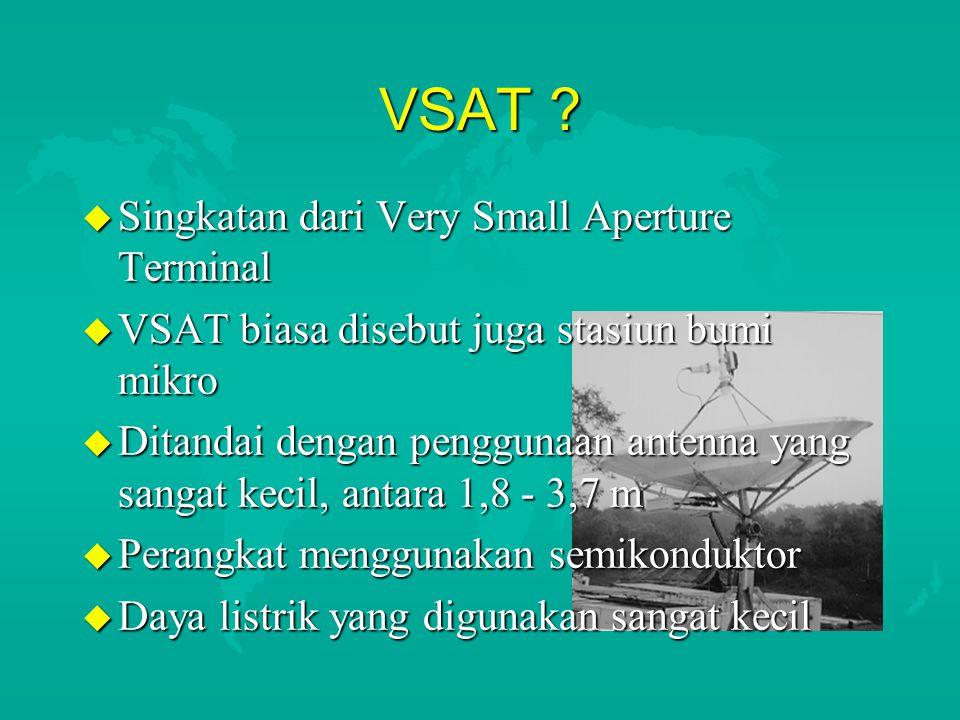 VSAT ? u Singkatan dari Very Small Aperture Terminal u VSAT biasa disebut juga stasiun bumi mikro u Ditandai dengan penggunaan antenna yang sangat kec