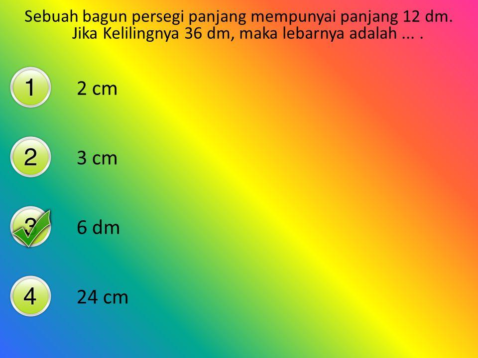 Sebuah bangun persegi panjang mempunyai keliling 24 cm, dan lebarnya 4 cm. Panjang bangun tersebut adalah.... 96 cm 8 cm 6 cm 3 cm