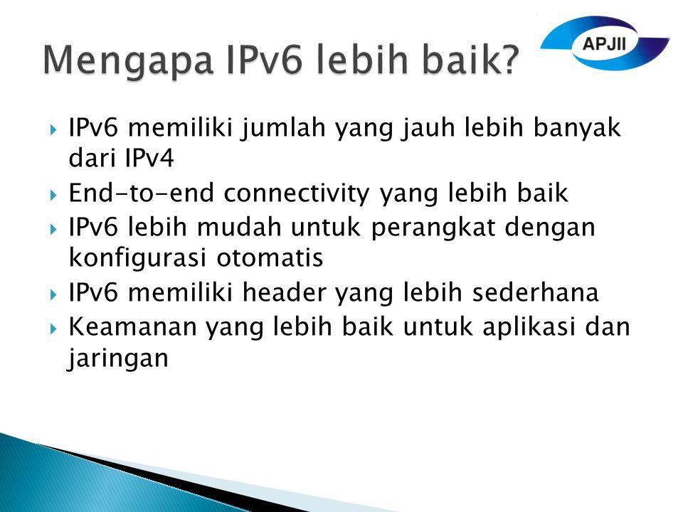 IPv6 memiliki jumlah yang jauh lebih banyak dari IPv4  End-to-end connectivity yang lebih baik  IPv6 lebih mudah untuk perangkat dengan konfigurasi otomatis  IPv6 memiliki header yang lebih sederhana  Keamanan yang lebih baik untuk aplikasi dan jaringan