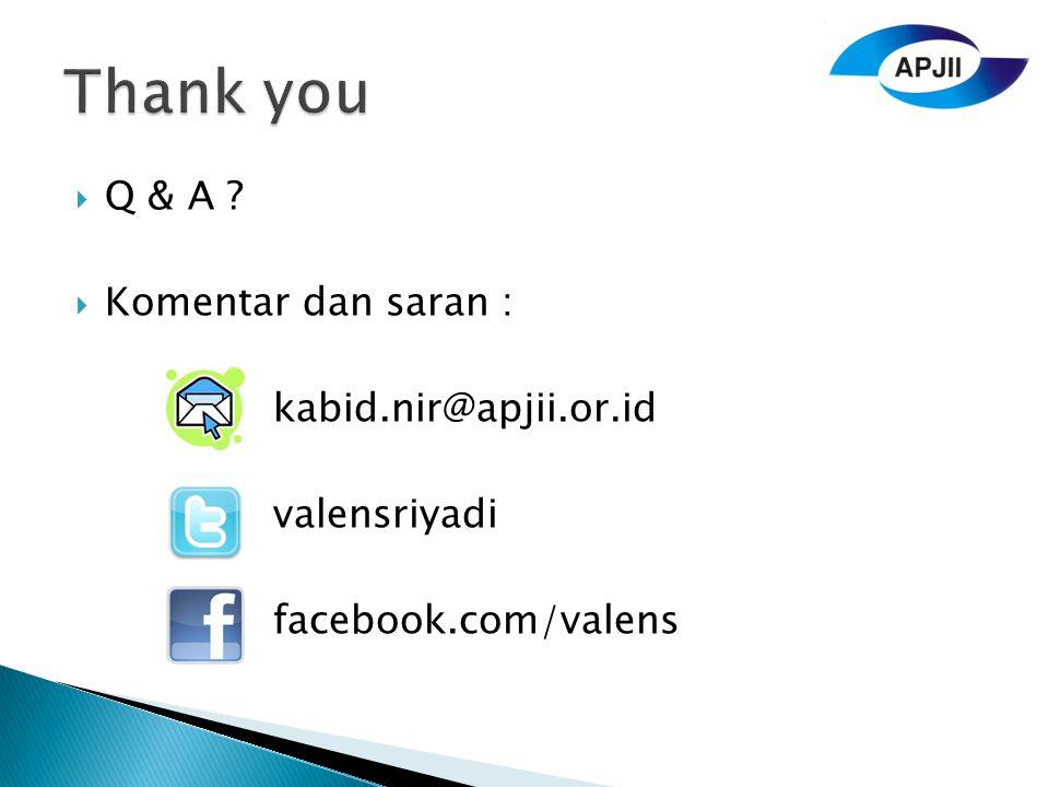  Q & A ?  Komentar dan saran : kabid.nir@apjii.or.id valensriyadi facebook.com/valens