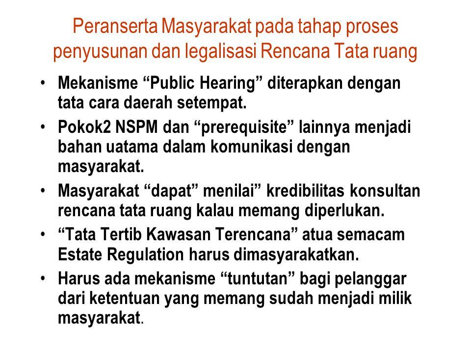 Peranserta Masyarakat pada tahap proses penyusunan dan legalisasi Rencana Tata ruang Mekanisme Public Hearing diterapkan dengan tata cara daerah setempat.