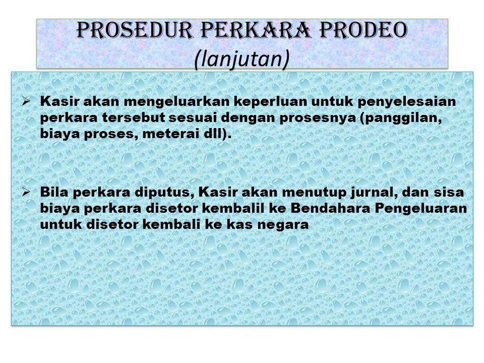 prosedur perkara prodeo (lanjutan)  Kasir akan mengeluarkan keperluan untuk penyelesaian perkara tersebut sesuai dengan prosesnya (panggilan, biaya proses, meterai dll).