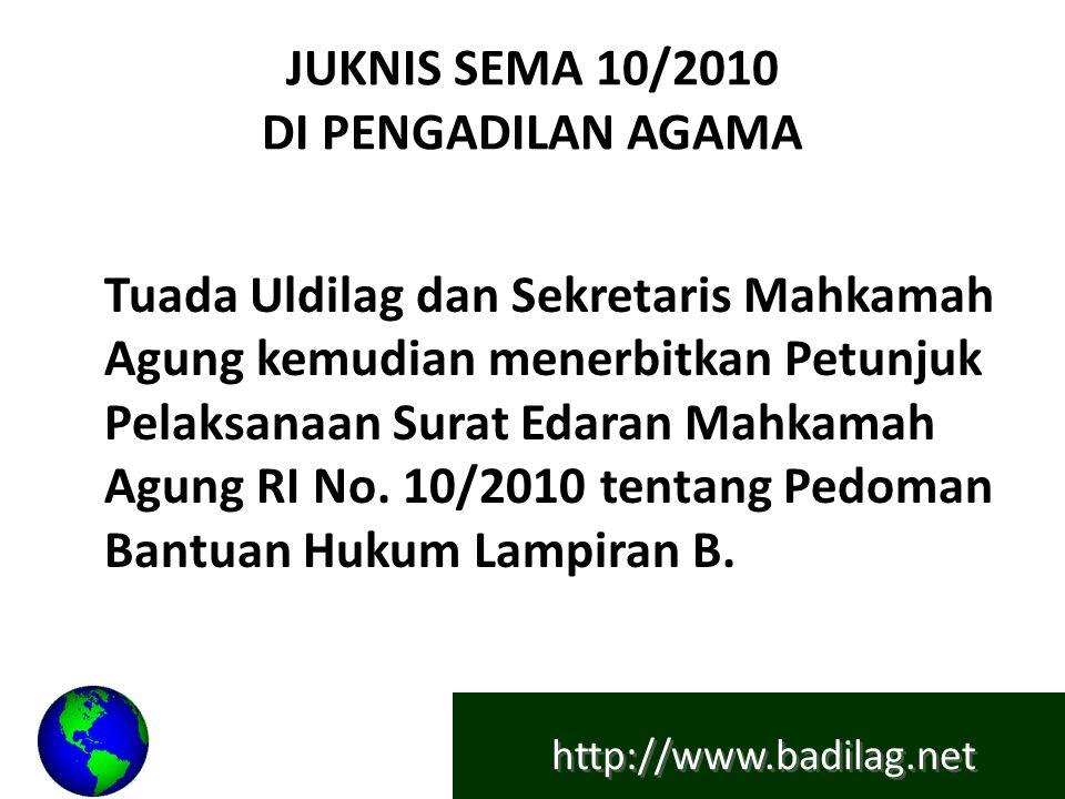 http://www.badilag.net JUKNIS SEMA 10/2010 DI PENGADILAN AGAMA Tuada Uldilag dan Sekretaris Mahkamah Agung kemudian menerbitkan Petunjuk Pelaksanaan S