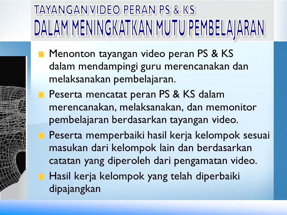 Menonton tayangan video peran PS & KS dalam mendampingi guru merencanakan dan melaksanakan pembelajaran. Peserta mencatat peran PS & KS dalam merencan