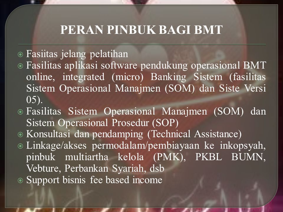 PERAN PINBUK BAGI BMT  Fasiitas jelang pelatihan  Fasilitas aplikasi software pendukung operasional BMT online, integrated (micro) Banking Sistem (f
