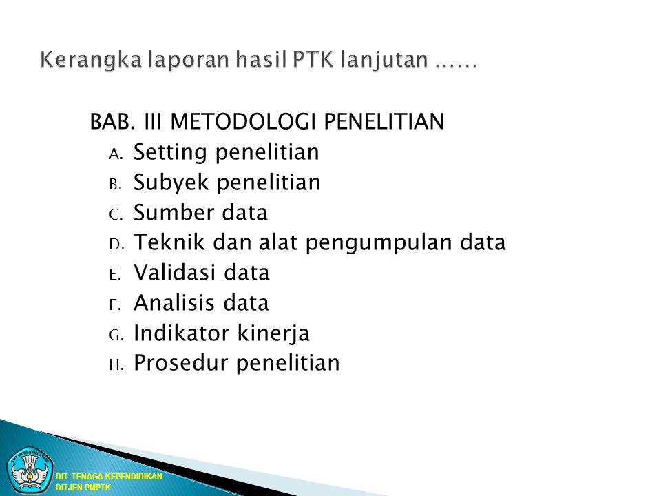 BAB. III METODOLOGI PENELITIAN A. Setting penelitian B. Subyek penelitian C. Sumber data D. Teknik dan alat pengumpulan data E. Validasi data F. Anali