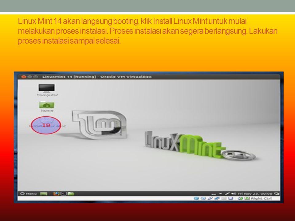 Linux Mint 14 akan langsung booting, klik Install Linux Mint untuk mulai melakukan proses instalasi. Proses instalasi akan segera berlangsung. Lakukan