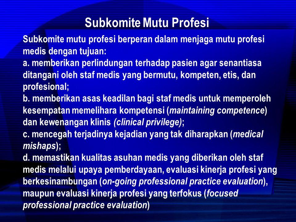 Subkomite Mutu Profesi Untuk mempertahankan mutu dilakukan upaya pemantauan dan pengendalian mutu profesi melalui : a.