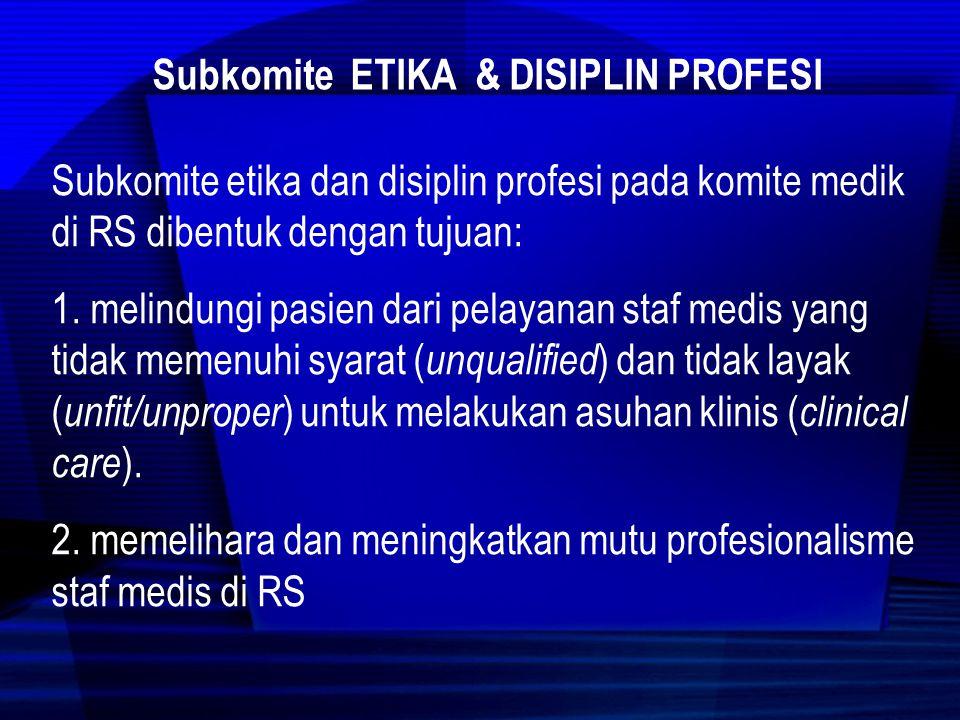Subkomite ETIKA & DISIPLIN PROFESI Tolok ukur dalam upaya pendisiplinan perilaku profesional staf medis, antara lain: 1.