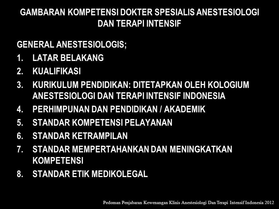 GAMBARAN KOMPETENSI DOKTER SPESIALIS ANESTESIOLOGI DAN TERAPI INTENSIF GENERAL ANESTESIOLOGIS; 1.LATAR BELAKANG 2.KUALIFIKASI 3.KURIKULUM PENDIDIKAN: