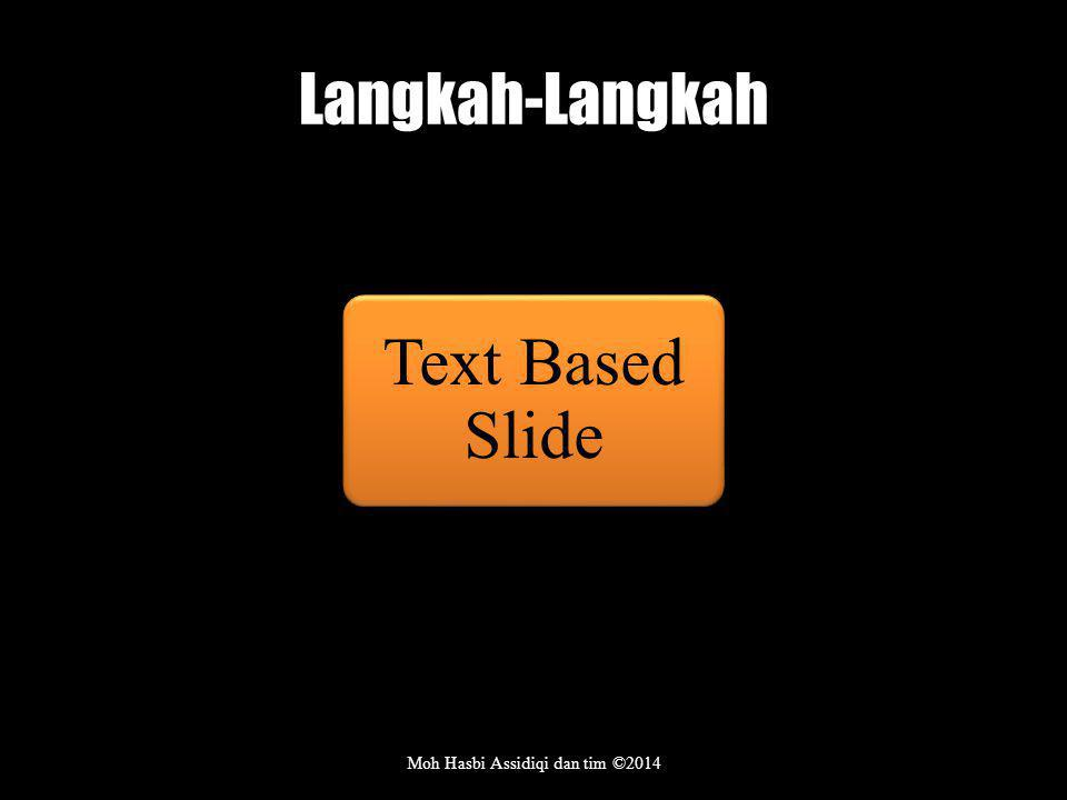 Langkah-Langkah Moh Hasbi Assidiqi dan tim ©2014 Text Based Slide