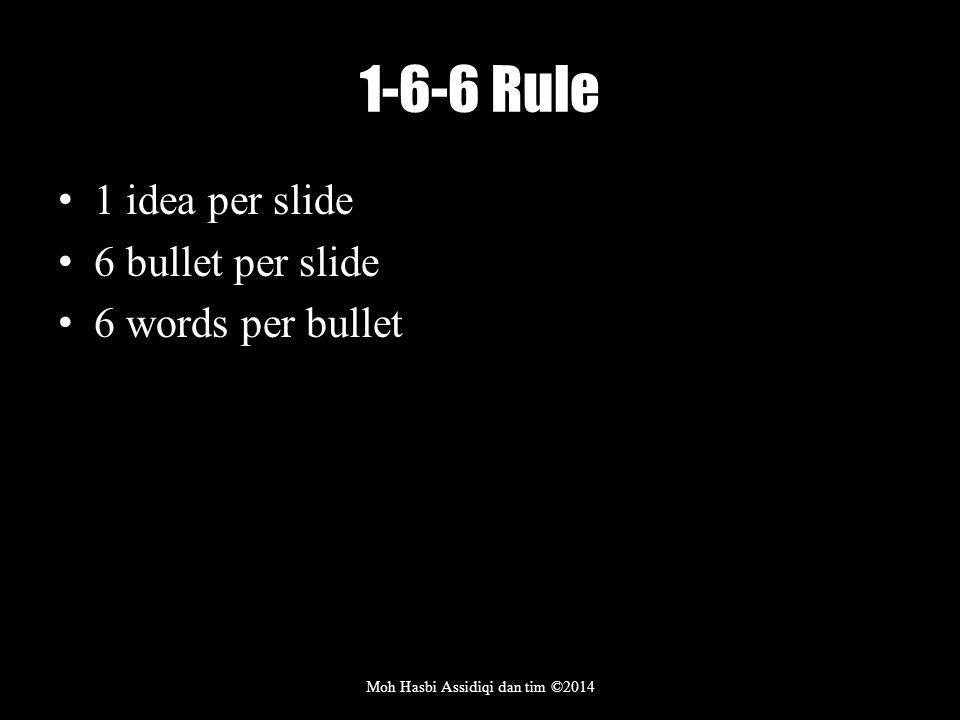 1-6-6 Rule 1 idea per slide 6 bullet per slide 6 words per bullet Moh Hasbi Assidiqi dan tim ©2014