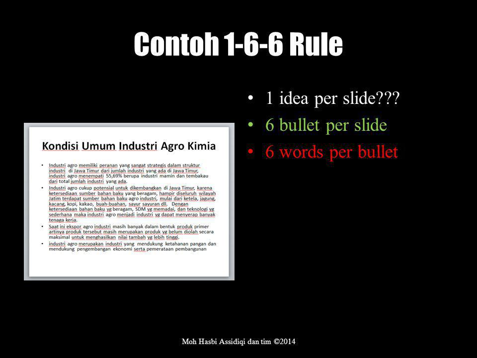 Contoh 1-6-6 Rule 1 idea per slide??? 6 bullet per slide 6 words per bullet Moh Hasbi Assidiqi dan tim ©2014