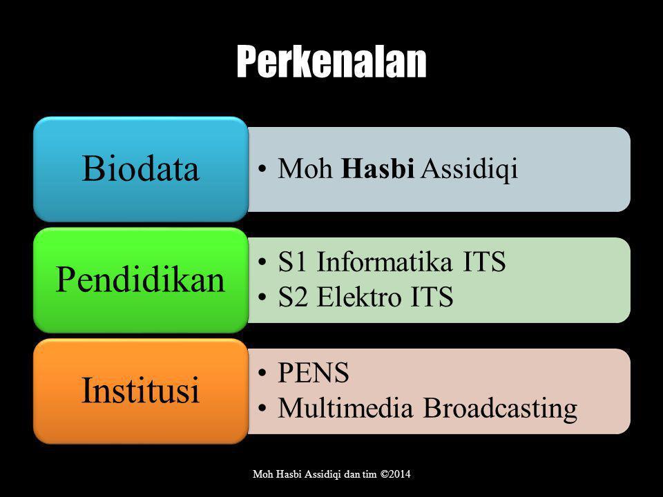Perkenalan Moh Hasbi Assidiqi Biodata S1 Informatika ITS S2 Elektro ITS Pendidikan PENS Multimedia Broadcasting Institusi Moh Hasbi Assidiqi dan tim ©2014