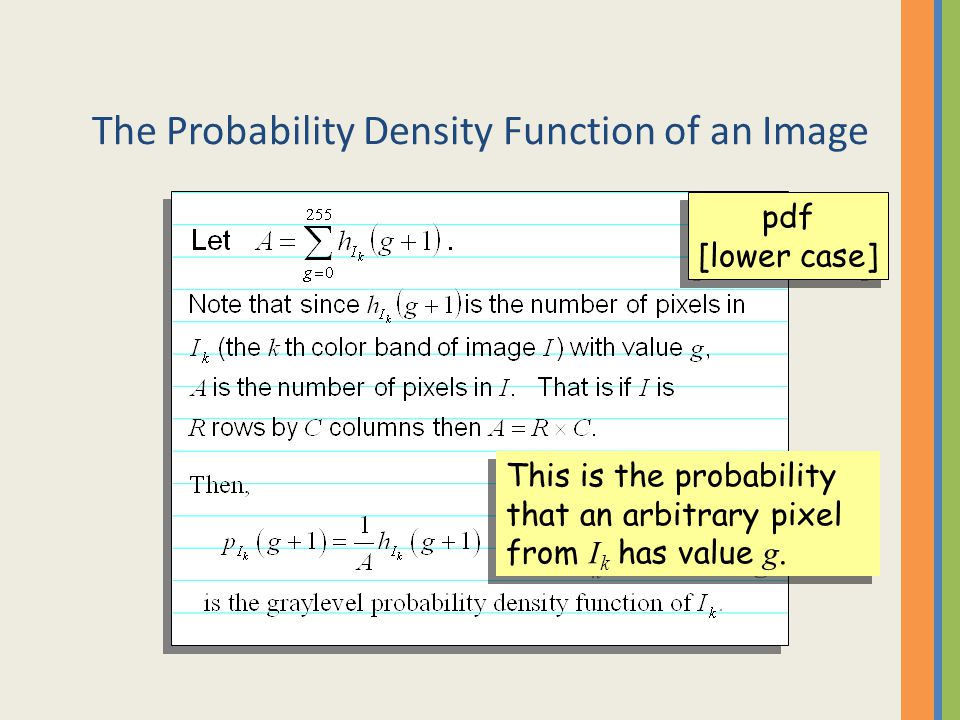The Probability Density Function of an Image This is the probability that an arbitrary pixel from I k has value g. pdf [lower case] pdf [lower case]