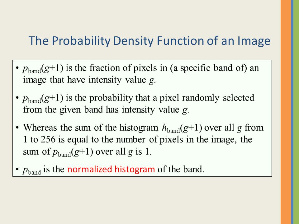 p band (g+1) is the fraction of pixels in (a specific band of) an image that have intensity value g. p band (g+1) is the probability that a pixel rand
