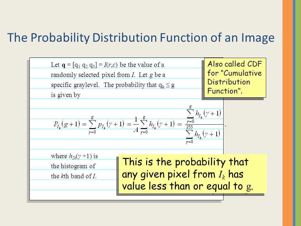 The Probability Distribution Function of an Image Let q = [q 1 q 2 q 3 ] = I(r,c) be the value of a randomly selected pixel from I. Let g be a specifi