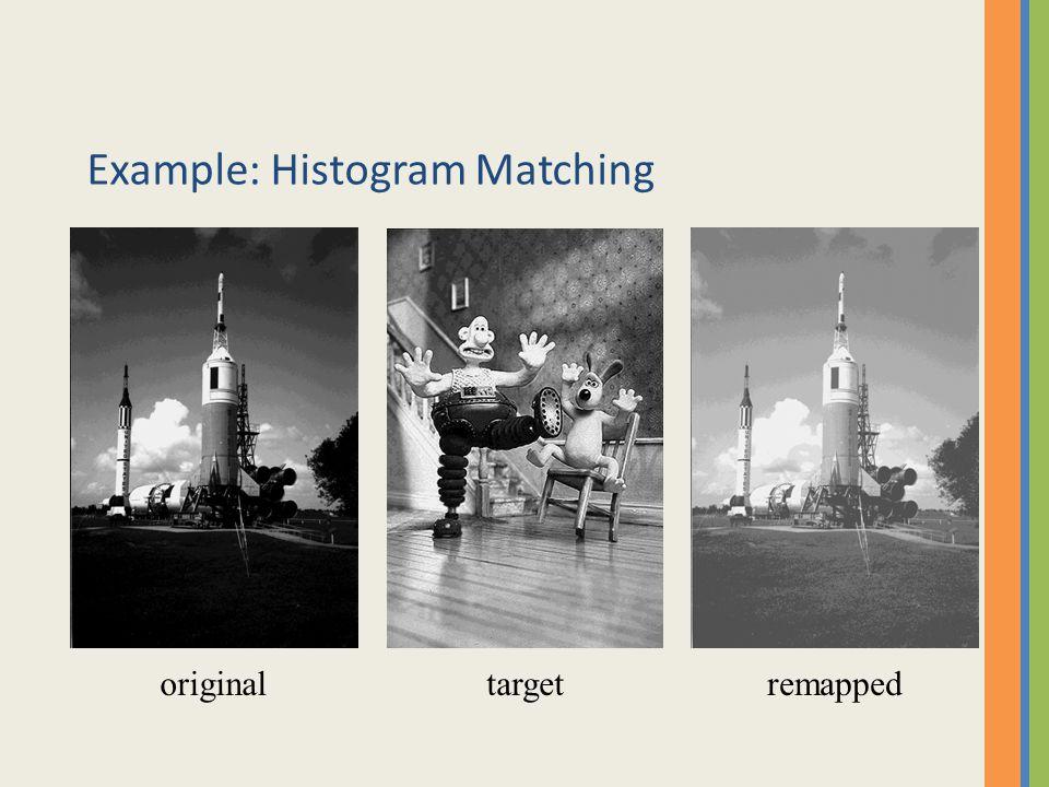 Example: Histogram Matching originaltargetremapped