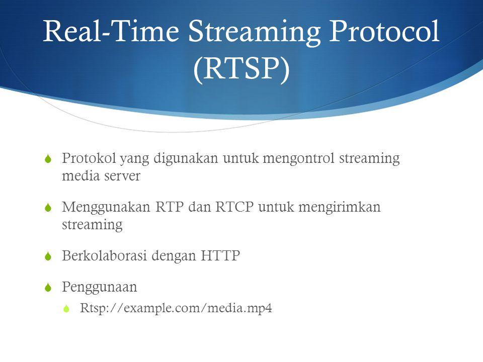 Real-Time Streaming Protocol (RTSP)  Protokol yang digunakan untuk mengontrol streaming media server  Menggunakan RTP dan RTCP untuk mengirimkan str