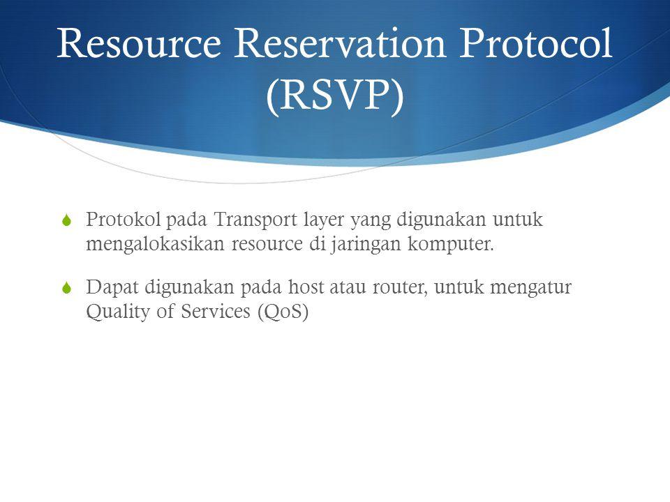Resource Reservation Protocol (RSVP)  Protokol pada Transport layer yang digunakan untuk mengalokasikan resource di jaringan komputer.  Dapat diguna