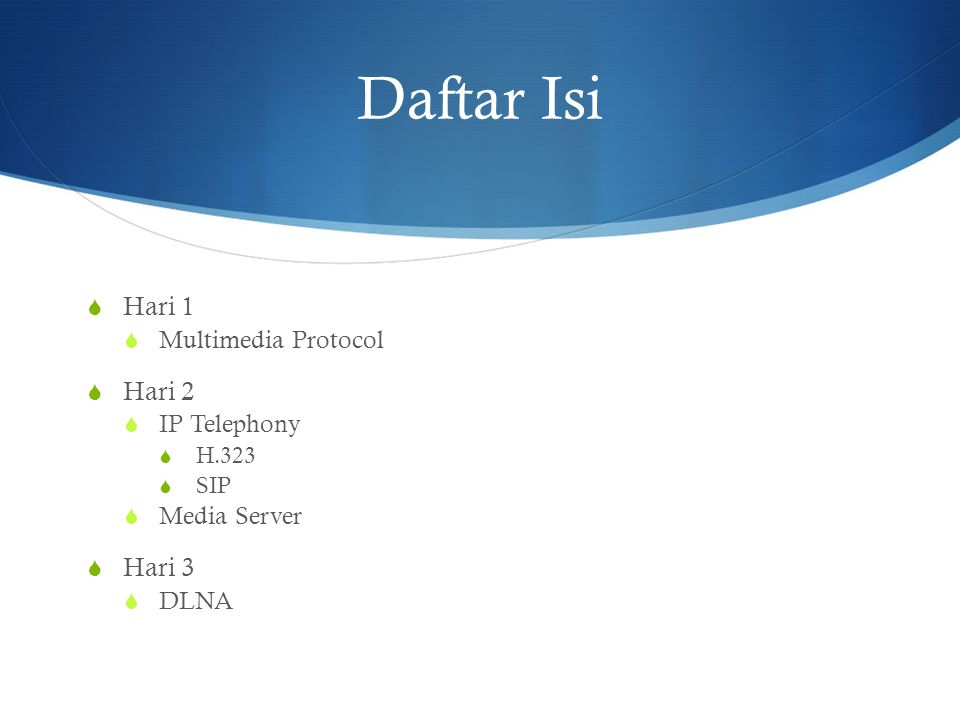 Daftar Isi  Hari 1  Multimedia Protocol  Hari 2  IP Telephony  H.323  SIP  Media Server  Hari 3  DLNA