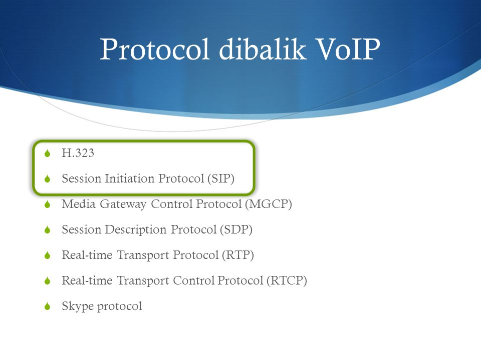 Protocol dibalik VoIP  H.323  Session Initiation Protocol (SIP)  Media Gateway Control Protocol (MGCP)  Session Description Protocol (SDP)  Real-