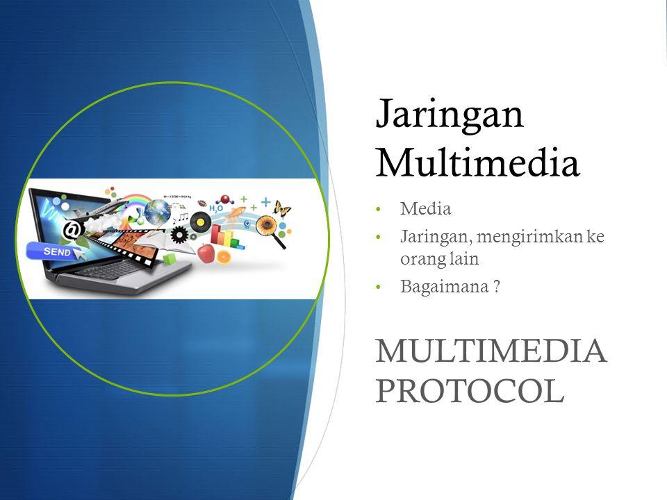 Multimedia Protocol  Komponen pada Multimedia protocol  RTP = Real-time Transport Protocol  Standar protokol yang digunakan untuk mengirim data Audio dan Video secara real- time berupa streaming media.